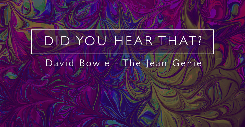 Did You Hear That? David Bowie - The Jean Genie