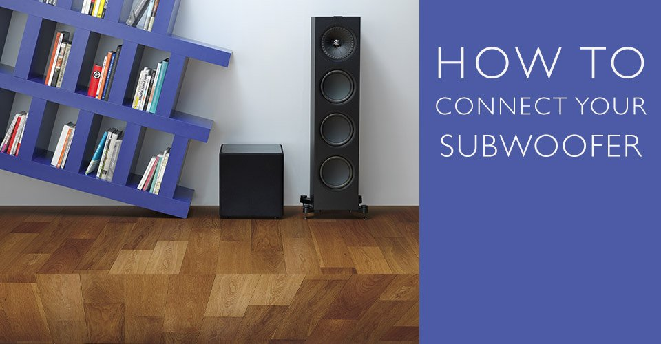 How To Connect Your Subwoofer